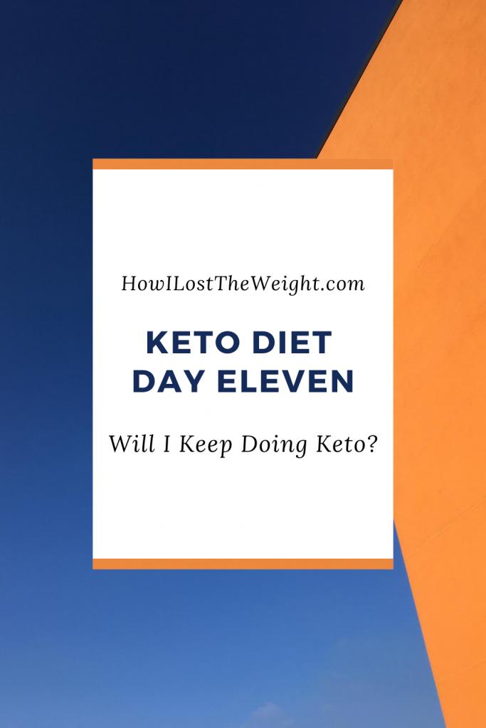 Keto Diet Day Eleven - Will I Continue Keto?