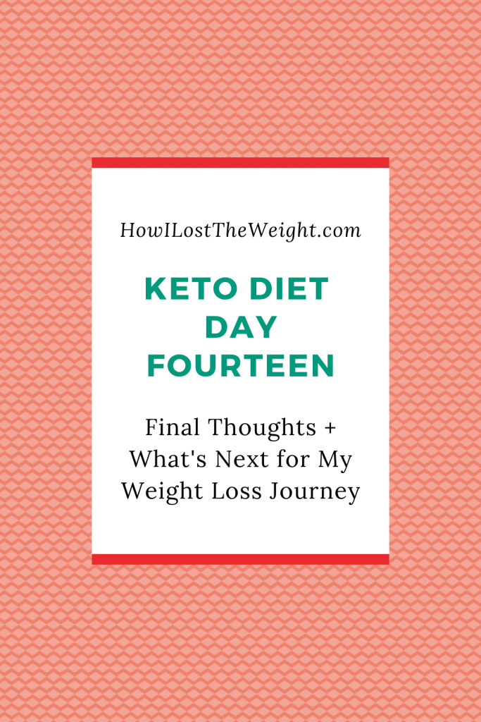 Keto Diet Day Fourteen - Final Thoughts